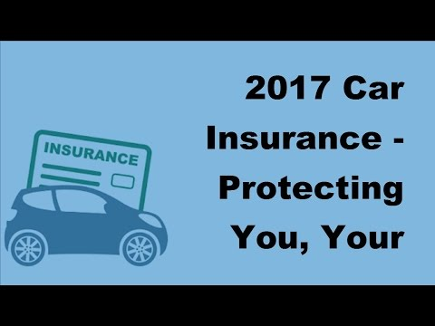 2017 Car Insurance    Protecting You, Your Property, And Keeping You Legal