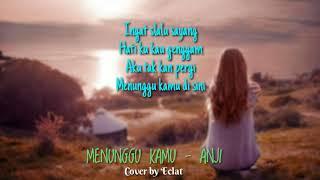 Anji Menunggu Kamu from Jelita Sejuba soundtrack Lirik