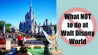 What NOT to do at Walt Disney World!