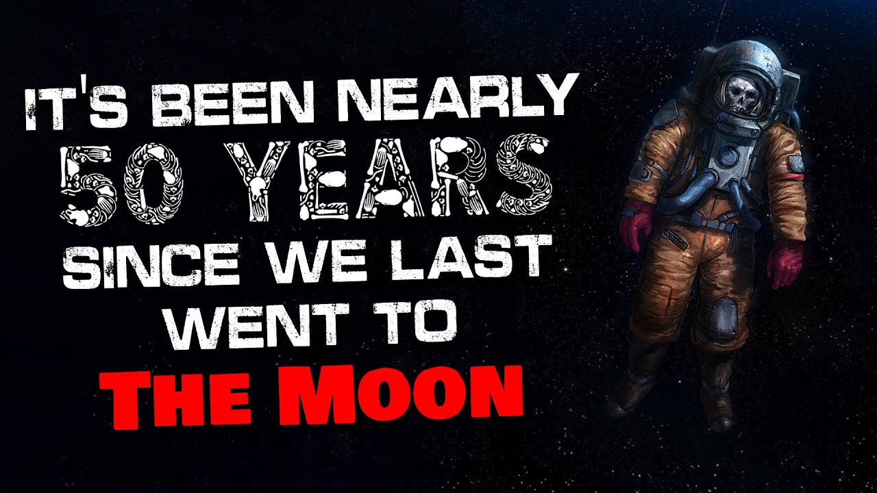 """""""It's been nearly 50 years since we last went to the moon, Do you want to know why?"""" Creepypasta"""