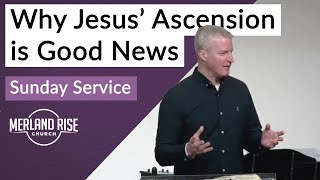 Why Jesus' Ascension is Good News - Richard Powell - 18th April 2021 - MRC Live