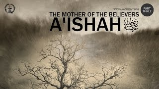 The Great Lie & The Trial of the Mother of the Believers Aishah Part 3
