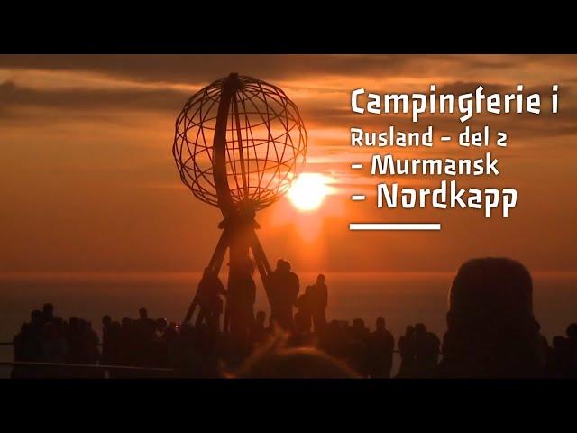 Campingferie i Rusland - Del 2 (Murmansk - Nordkapp)