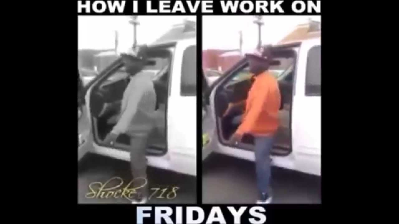Leaving Work On Friday Meme Funny : Leaving work on friday youtube