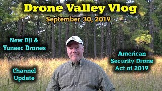 Drone Valley Vlog #15 - Channel Update - New Drones - American Drone Security Act