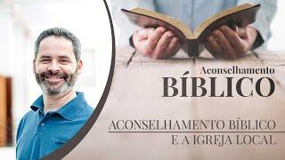 Aconselhamento Bíblico e a Igreja Local | Aconselhamento Bíblico | Pr. Alexandre Sacha | IPP TV