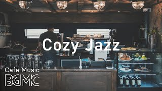 Cozy Jazz - Relaxing Cafe Music - Coffee Jazz & Bossa Nova Music
