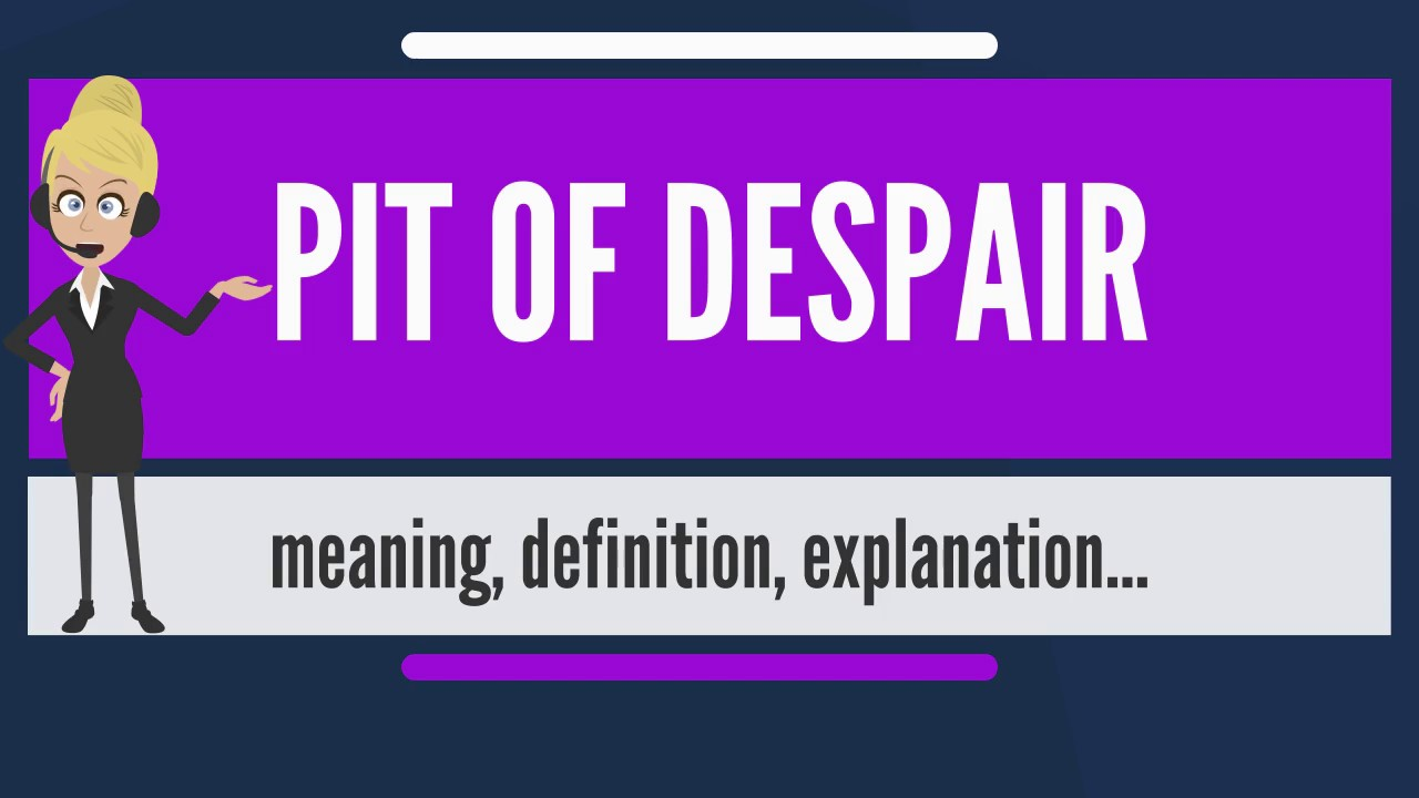 What Does Pit Of Despair Mean Meaning Explanation