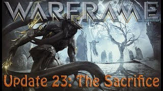 Warframe - Update 23: The Sacrifice