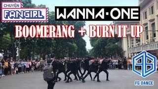 [ KPOP IN PUBLIC ] Wanna One(워너원) - 'BOOMERANG + BURN IT UP' Dance Cover @FGDance (Chuyện Fangirl)