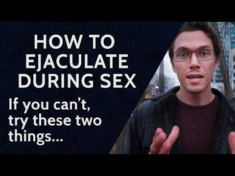How to Ejaculate During Sex If You Can't - [Try These 2 Things]