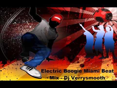 Electric Boogie Miami Beat Mix  Dj Verrysmooth