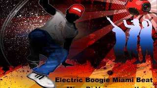 Electric Boogie Miami Beat Mix  Dj Verrysmooth