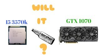 Will a 3570k Bottleneck A GTX 1070?