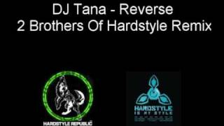 DJ Tana - Reverse (2 Brothers Of Hardstyle Remix)