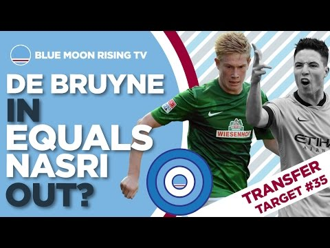 DE BRUYNE TO CITY MEANS GOODBYE NASRI? | The Transfer Target | Manchester City
