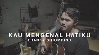 Franky Sihombing - Kau Mengenal Hatiku (INVOLVE cover) [One take]