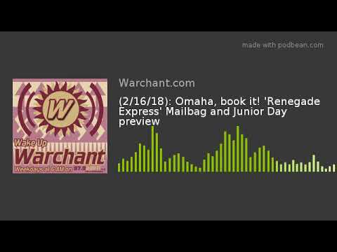 (2/16/18): Omaha, book it! 'Renegade Express' Mailbag and Junior Day preview