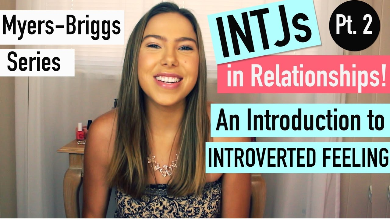 INTJs in RELATIONSHIPS i e  Introverted Feeling! | Myers Briggs {INTJ PT  2}