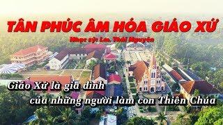 Tân Phúc Âm Hóa Giáo Xứ (Karaoke) Lm Thái Nguyên