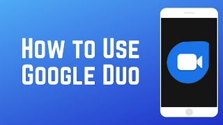 How to Use Google Duo - Beginner's Guide