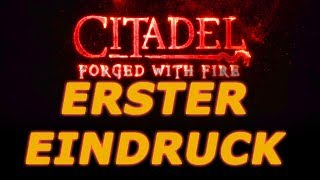 CITADEL: FORGED WITH FIRE - Erster Eindruck