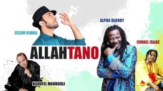 Alpha Blondy feat Issam Kamal ( with Ismaël Isaac & Naoufel) - Allah Tano