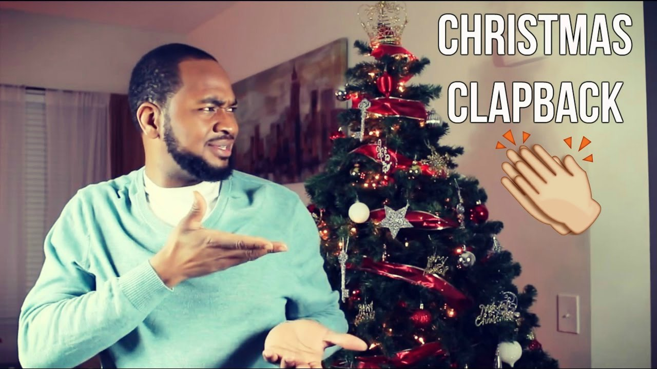 Christmas Clapbacks.Christmas Clapback Classic Video