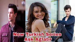 Turkish New Series Aşk Ağlatır Cast real Ages And Real life Partner Bölüm 11,