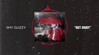 Shy Glizzy - Get Jiggy [Official Audio]