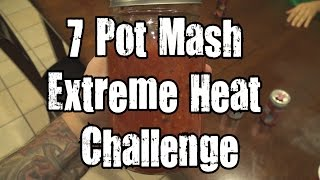 7 Pot Mash Extreme Heat Challenge