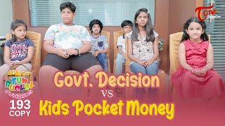 Fun Bucket JUNIORS | Epi 193 | Govt. Decision Vs Kids Pocket Money | Comedy Web Series | TeluguOne