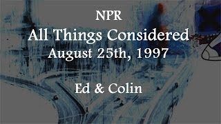 """(1997/08/25) NPR """"All Things Considered"""", Ed & Colin"""