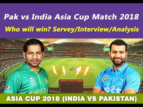 Pak vs India Asia Cup Match 2018: Who will win? Survey/Interview/Analysis thumbnail