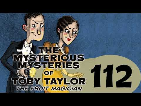 The Prize Potato Caper Part 2 - The Mysterious Mysteries of Toby Taylor The Fruit Magician 112 AUDIO