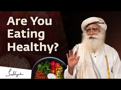 Healthy Food and a Proper Diet -- How Does One Decide? - Sadhguru
