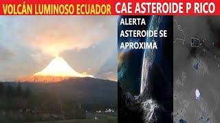Alerta Cae Asteroide en Puerto Rico y Otro se Aproxima a la Tierra / Volcán Luminoso en Ecuador