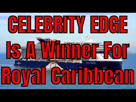Celebrity Edge Cruise Ship Is Major Winner For Royal Caribbean Cruise Line