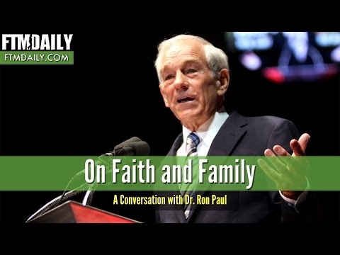 On Faith and Family: A Conversation With Dr. Ron Paul