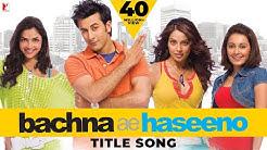Bachna Ae Haseeno | Title Song (with Opening Credits) | Ranbir Kapoor | Bipasha | Deepika | Minissha