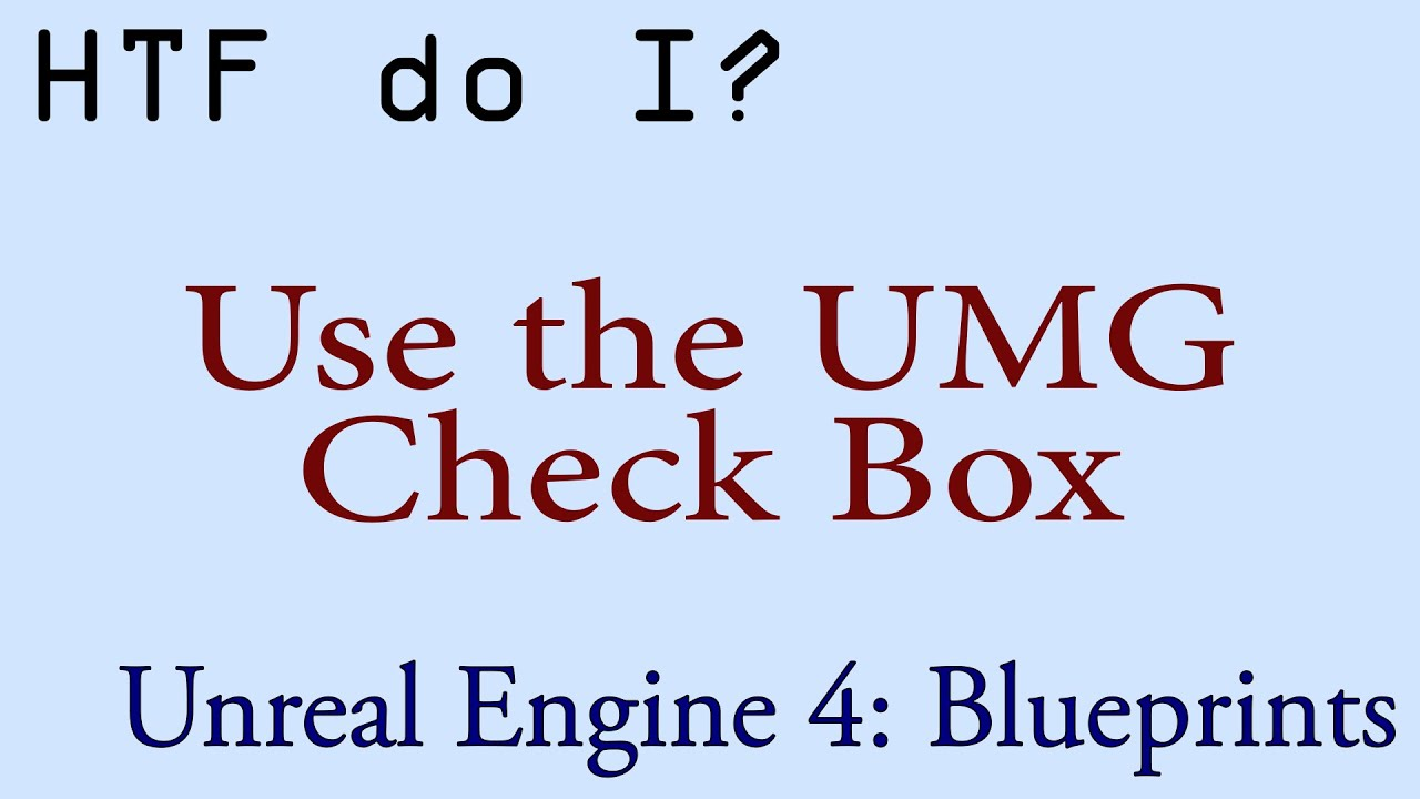 HTF do I? Use the Check Box Widget in UMG