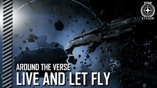Star Citizen: Around the Verse - Live and Let Fly