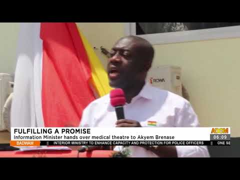 Fulfilling A Promise: Information Minister hands over Medical theatre to Akyem Brenase (26-7-21)