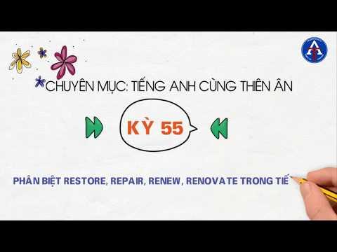 [TIẾNG ANH CÙNG THIÊN ÂN] - Kỳ 55: Phân Biệt Renew, Renovate, Restore Trong Tiếng Anh