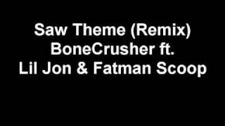 Saw Theme (Remix) - BoneCrusher ft. Lil Jon & Fatman Scoop