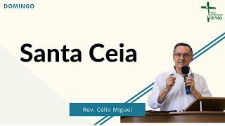 Culto Manhã - Domingo 16/05/21 - Santa Ceia - Rev. Célio Miguel