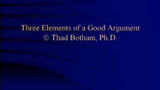 Logic 0 - Three Elements of a Good Argument