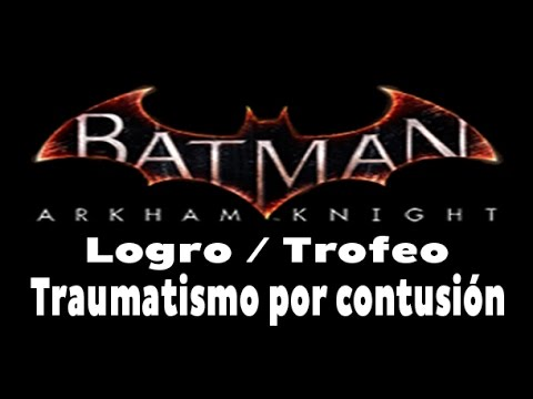 Batman Arkham Knight - Logro / Trofeo Traumatismo por contusión (Blunt Trauma)