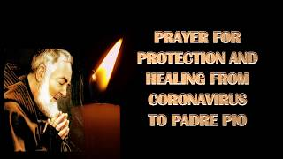 PRAYER FOR PROTECTION AND HEALING FROM CORONAVIRUS TO PADRE PIO