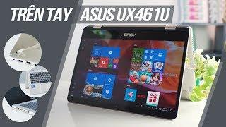 Trên tay Asus UX461U: Laptop 2 trong 1, thiết kế mỏng nhẹ, hiện đại